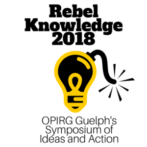 Rebel Knowledge 2018: OPIRG Guelph's Symposium of Ideas and Action. Image is of a Lightbulb Bomb
